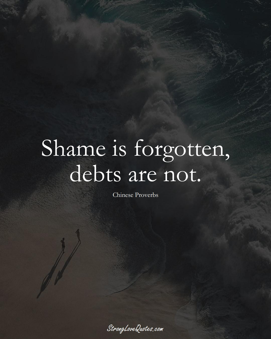 Shame is forgotten, debts are not. (Chinese Sayings);  #AsianSayings