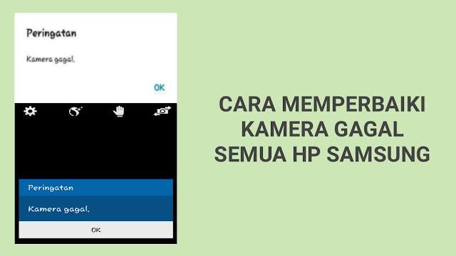 Cara Memperbaiki Kamera Gagal Semua HP Samsung Galaxy