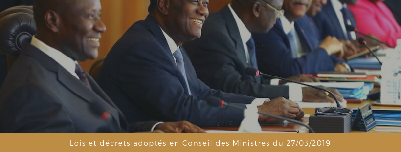 Lois et décrets récemment adoptés en Conseil des Ministres du 27/03/2019