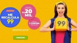 Cadastrar Nova Promoção APP 99 Me Recalcula 10 Prêmios 20 Mil Reais e 1 Cupom Por Minuto