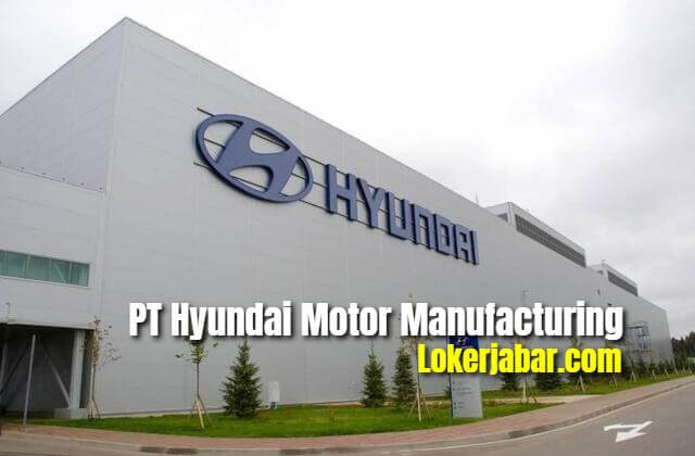 Lowongan Kerja PT Hyundai Motor Manufacturing Indonesia 2021