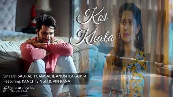 Koi Khata Lyrics - Saurabh Gangal & Anushka Gupta | Ft Kanchi Singh and Vin Rana