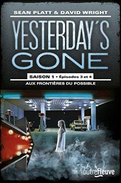 Yesterday's Gone, saison 1, épisodes 3 et 4 : Aux frontières du possible de Sean Platt et David Wright