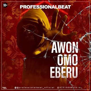 FREE BEAT: Professional Beatz - Awon Omo Eberu Beat