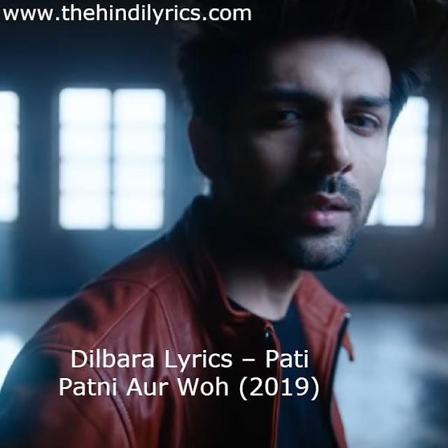 Dilbara Lyrics – Pati Patni Aur Woh (2019)