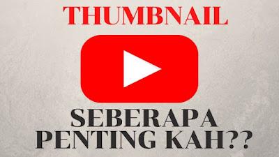 Pentingnya Membuat Thumbnail Yang Menarik di Youtube