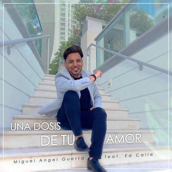Miguel Angel Guerra – Una Dosis de Tu Amor (Single) 2021 (Exclusivo WC)