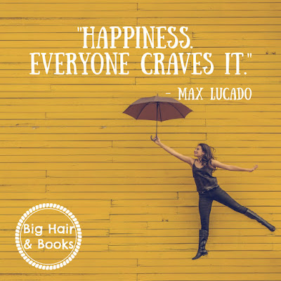 How Happiness Happens Max Lucado book quote on Big Hair and Books