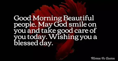 Good Morning Beautiful  people, god smile today, wishing you a blessed day