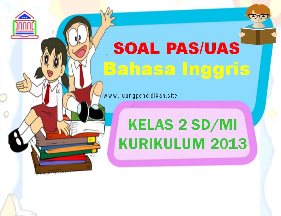 Soal PAS/UAS Bahasa Inggris Kelas 2 SD/MI
