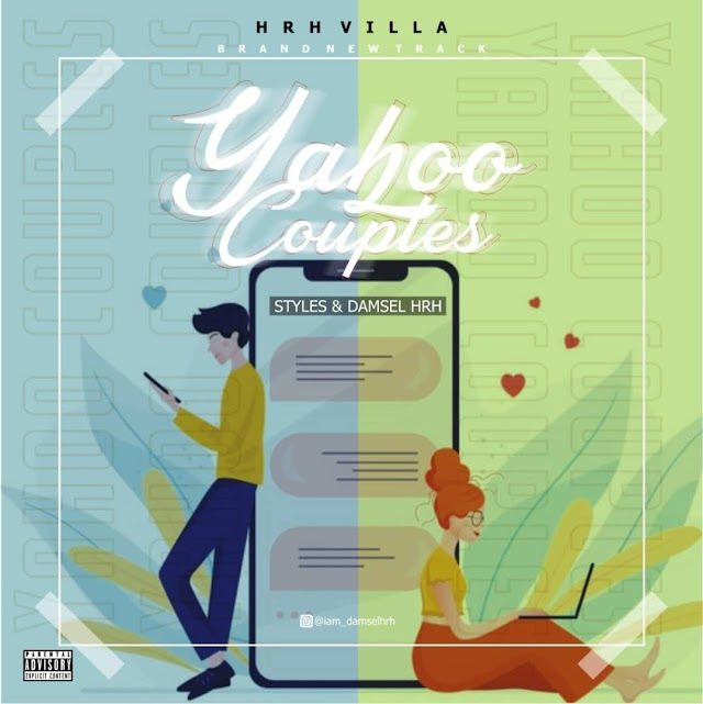 MUSIC: Styles - Yahoo Couple's Ft Damselhrh