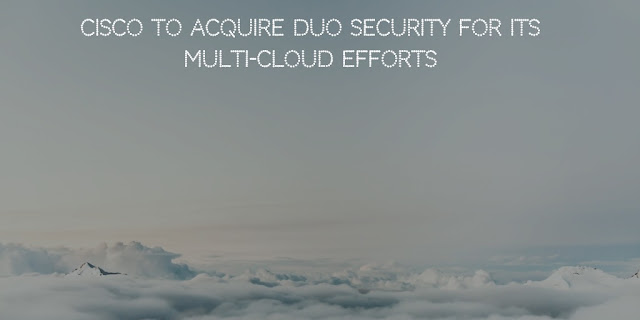 Cisco to Acquire Duo Security for its Multi-Cloud Efforts