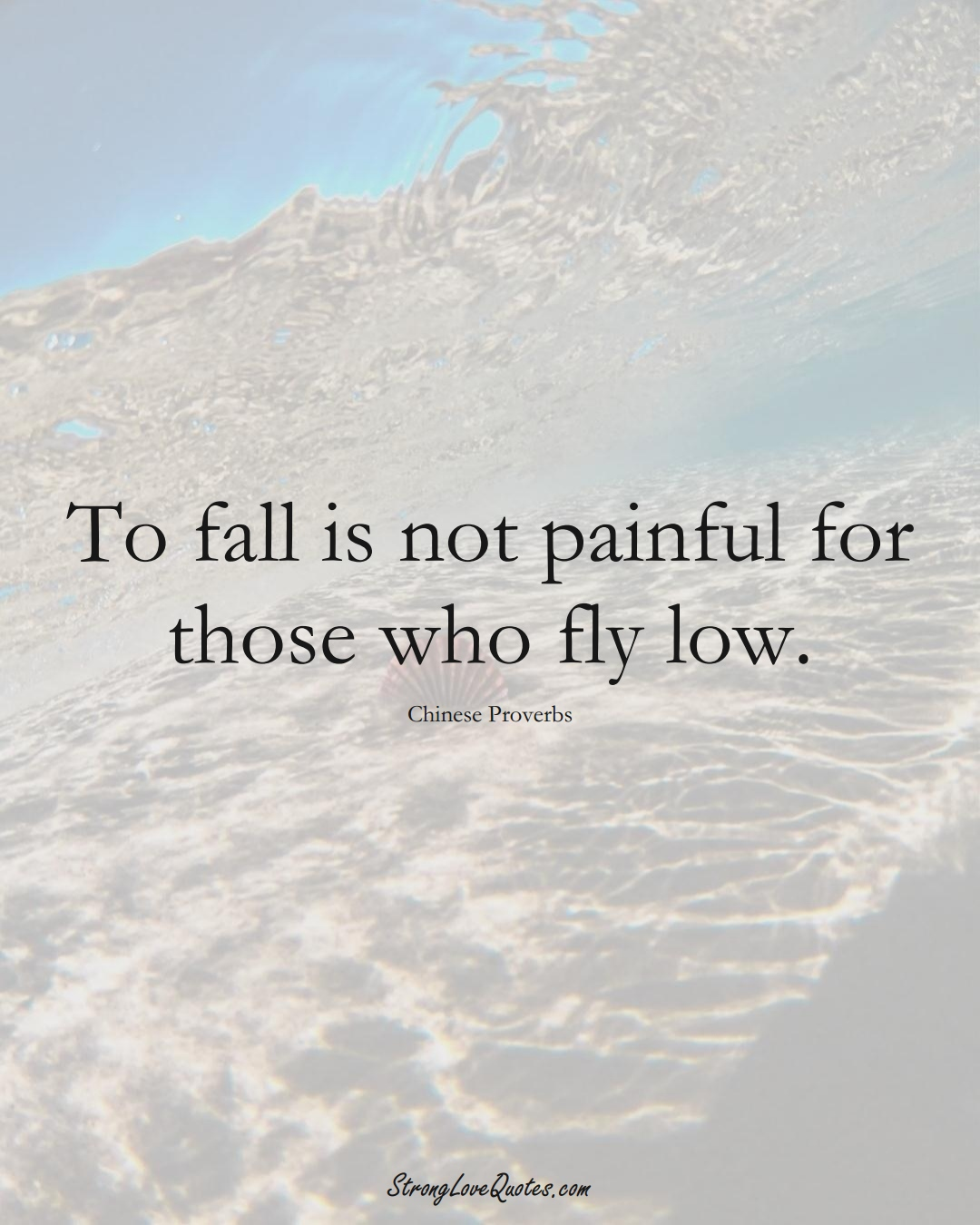 To fall is not painful for those who fly low. (Chinese Sayings);  #AsianSayings