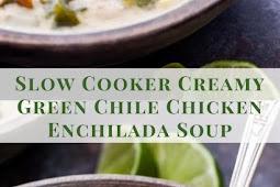 Slow Cooker Creamy Green Chile Chicken Enchilada Soup Recipe