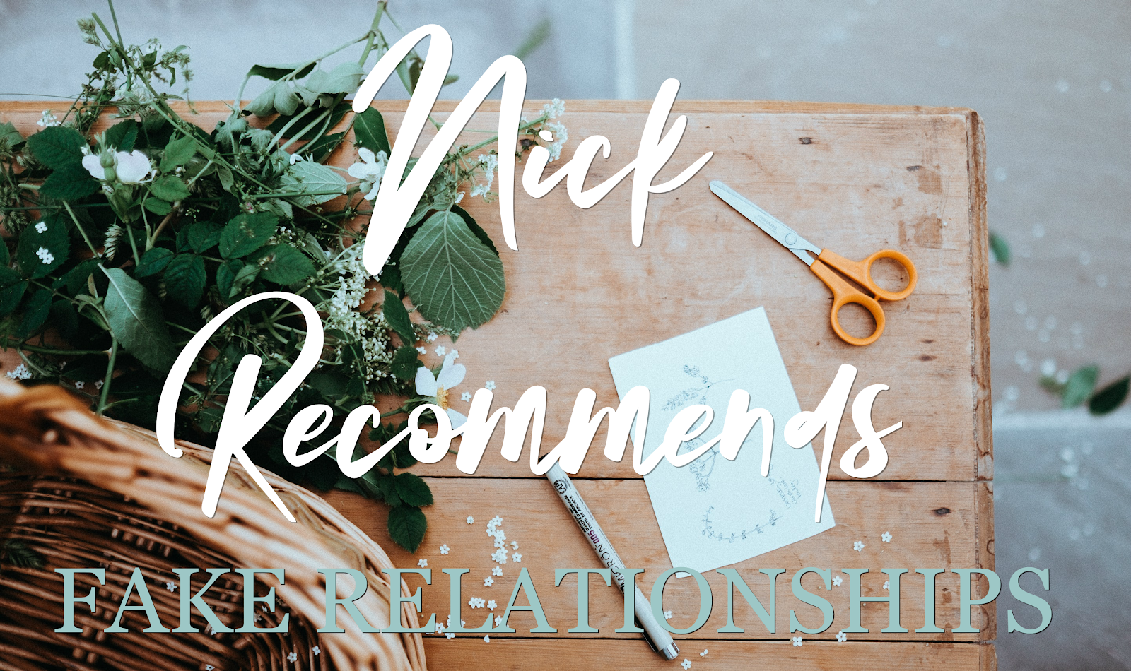 Nick Recommends (1) : Fake Relationships