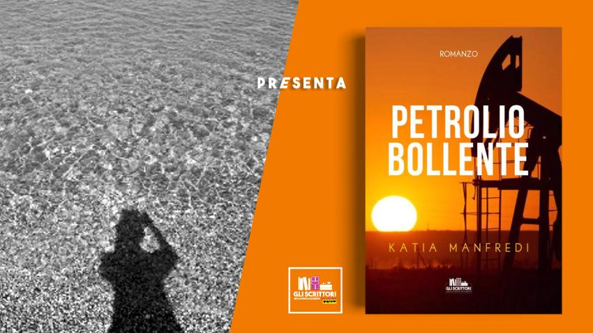 Katia Manfredi presenta: Petrolio bollente