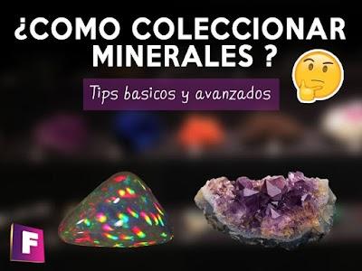 Como coleccionar minerales ?? Guia basica y avanzada