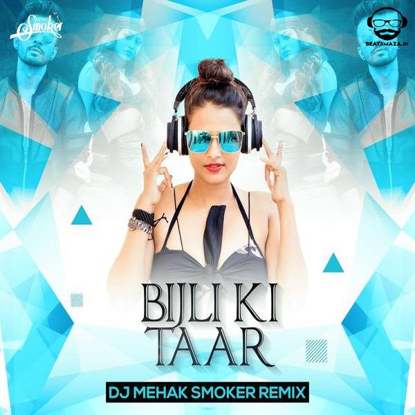 Bijli Ki Taar (Remix) - DJ Mehak Smoker