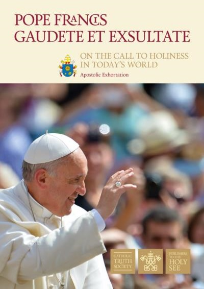 GAUDETE ET EXSULTATE - April 9th, 2018 - Apostolic Exhorttion by Pope Francis - THE CALL TO HOLINES