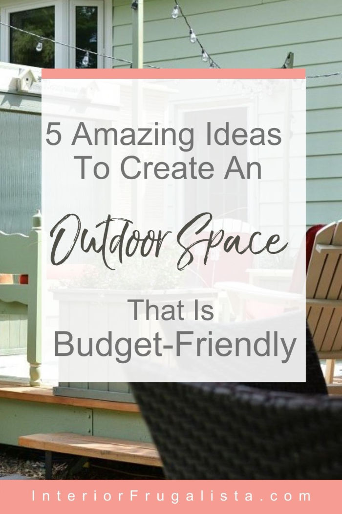 How to create an outdoor space that is budget-friendly with these five DIY ideas for turning your backyard into a beautiful and relaxing outdoor oasis. #outdoorspaceideas #outdoorpatioideas #backyardideas