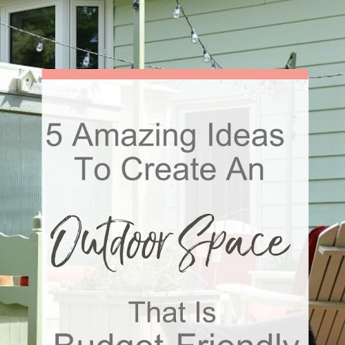 5 Budget-Friendly Ideas To Create An Amazing Outdoor Space