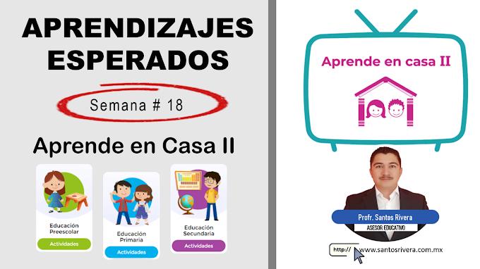 Aprendizajes Esperados Semana # 18 (del 11 al 15 de enero) de Aprende en Casa II