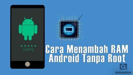 Cara Mudah Menambah RAM Di Android