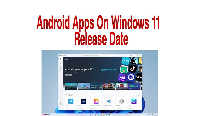 Android Apps On Windows 11, Release Date And Full Update