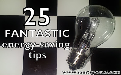25 FANTASTIC Energy Saving Tips