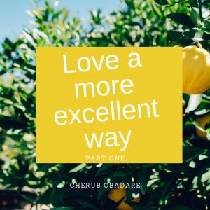 Love A More Excellent Way - Prophet Cherub Obadare