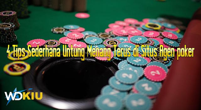 4 Tips Sederhana Untung Menang Terus di Situs Agen poker