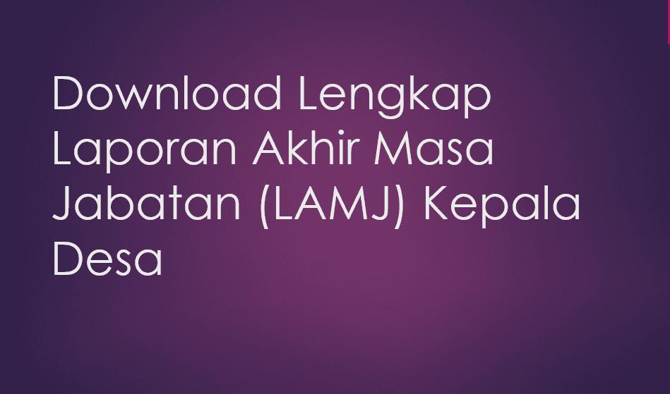 Download Lengkap Laporan Akhir Masa Jabatan   Download Lengkap Laporan Akhir Masa Jabatan (LAMJ) Kepala Desa