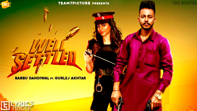 Well Settled Lyrics – Babbu Dandiwal Ft. Gurlej Akhtar