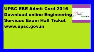 UPSC ESE Admit Card 2016 Download online Engineering Services Exam Hall Ticket www.upsc.gov.in