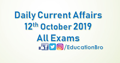 Daily Current Affairs 12th October 2019 For All Government Examinations