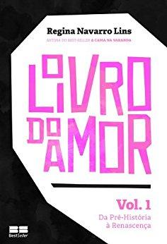 O Livro do Amor - vol. 1 Da Pré-História a Renascença - Regina Navarro Lins