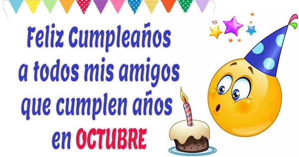 🥳 Feliz Cumpleaños a mis amigos que cumplen años en Octubre