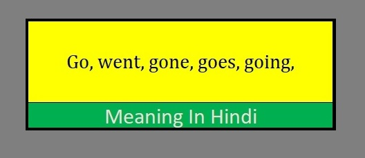 Go went gone goes going meaning in hindi