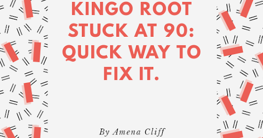 Kingo Root stuck at 90: Quick Way to Fix it