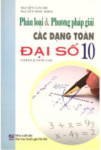 Phân Loại và Phương Pháp Giải Các Dạng Toán Đại Số 10 - Nguyễn Văn Chi