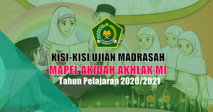 Kisi-Kisi Ujian Madrasah Mapel Akidah Akhlak MI Tahun Pelajaran 2020/2021