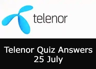 Telenor Quiz Today | 25 July Telenor Answers Today