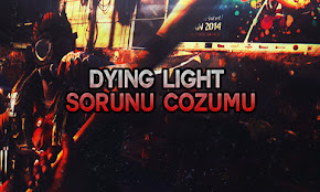 Dying Light Tüm Sorunları Çözümü (%100)