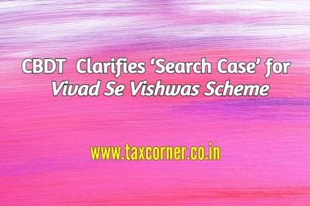 CBDT Clarifies 'Search Case' for Vivad Se Vishwas Scheme