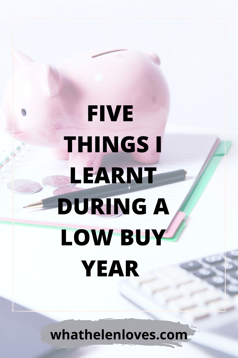 Pinterest pin for a post about five things I learnt during a low buy year.