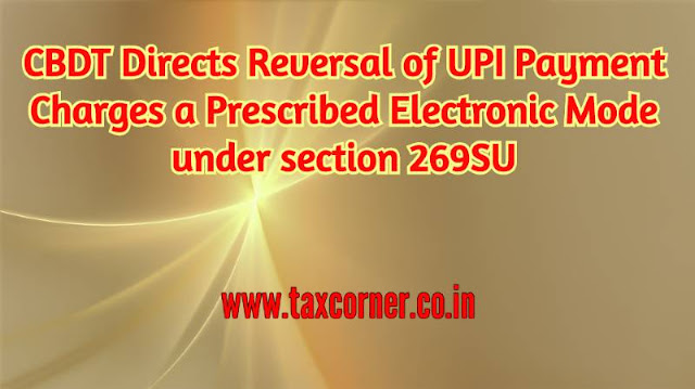 cbdt-directs-reversal-of-upi-payment-charges-a-prescribed-electronic-mode-under-section-269su