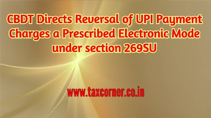 CBDT Directs Reversal of UPI Payment Charges a Prescribed Electronic Mode under section 269SU