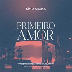 Baixar Música Gospel Primeiro Amor (Ao Vivo) - Nívea Soares Mp3