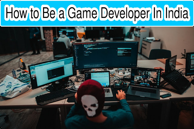 How to Be a Game Developer In india Full Information