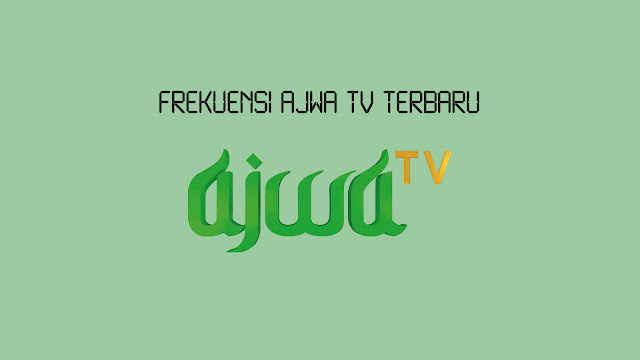 Frekuensi Ajwa TV Terbaru di Parabola